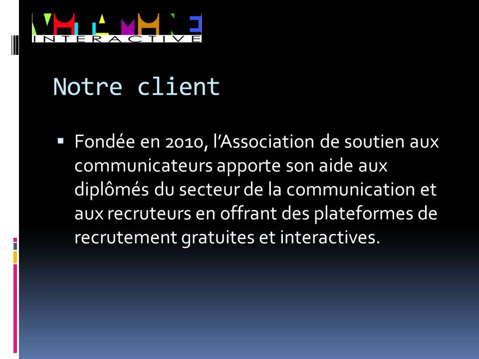 Notre client  Fondée en 2010, l'Association de soutien aux communicateurs apporte son aide aux diplômés du secteur de la communication et aux recrute