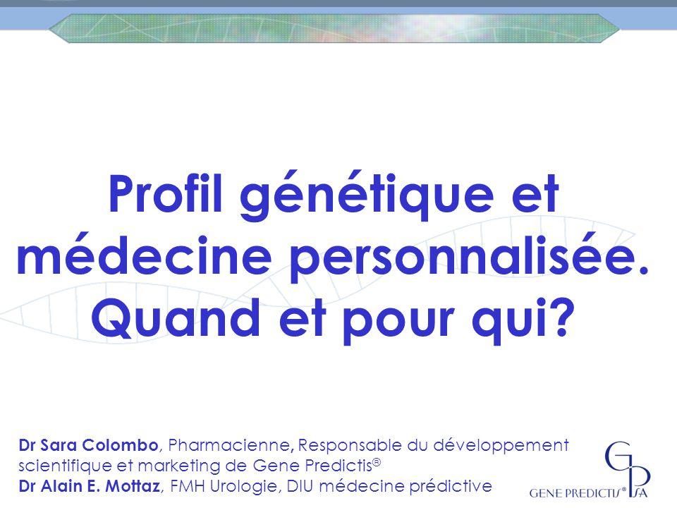 Profil génétique et médecine personnalisée. Quand et pour qui? Dr Sara Colombo, Pharmacienne, Responsable du développement scientifique et marketing d