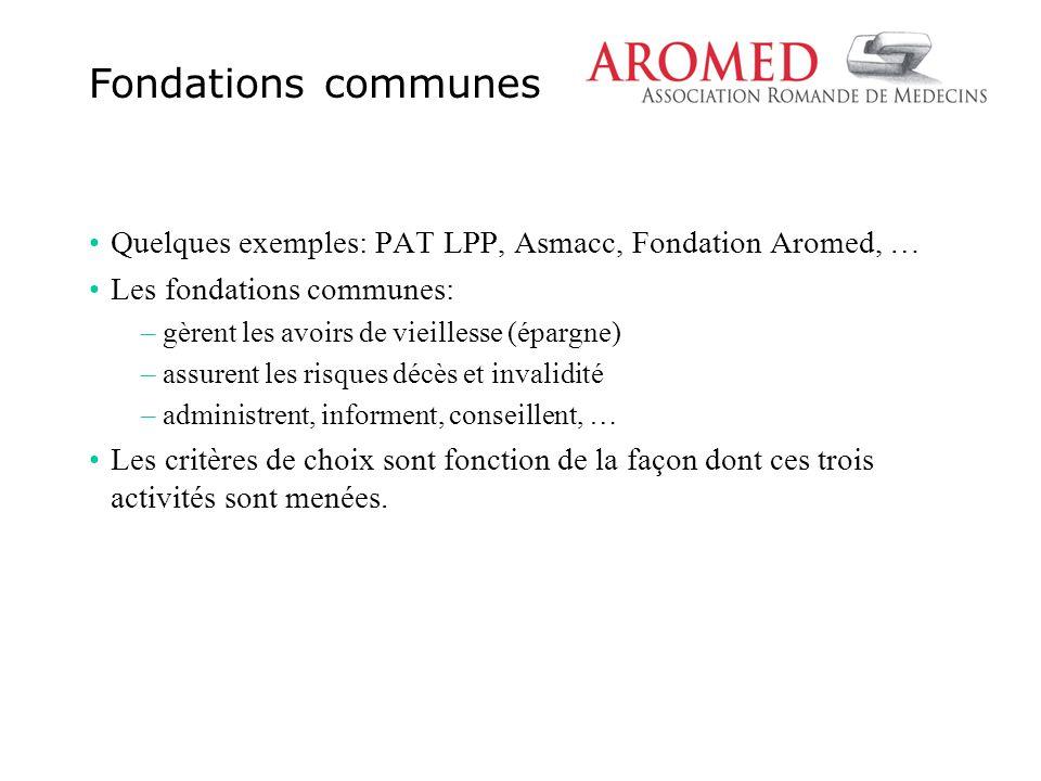 Quelques exemples: PAT LPP, Asmacc, Fondation Aromed, … Les fondations communes: – gèrent les avoirs de vieillesse (épargne) – assurent les risques dé