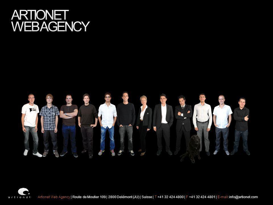 Artionet Web Agency | Route de Moutier 109 | 2800 Delémont (JU) | Suisse | T +41 32 424 4800 | F +41 32 424 4801 | E-mail: info@artionet.com
