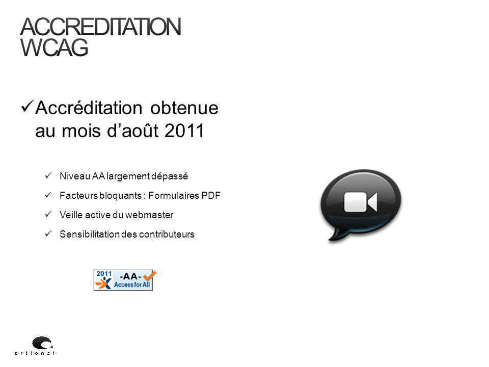 Accréditation obtenue au mois d'août 2011 Niveau AA largement dépassé Facteurs bloquants : Formulaires PDF Veille active du webmaster Sensibilitation des contributeurs