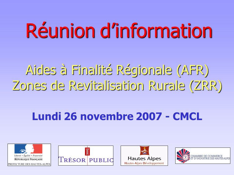 Réunion d'information Aides à Finalité Régionale (AFR) Zones de Revitalisation Rurale (ZRR) Lundi 26 novembre 2007 - CMCL