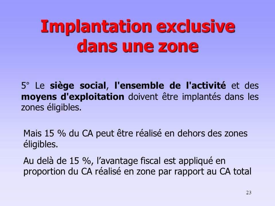 23 5° Le siège social, l ensemble de l activité et des moyens d exploitation doivent être implantés dans les zones éligibles.