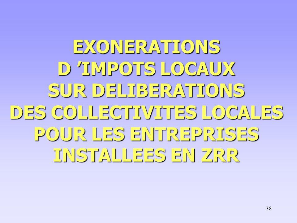 38 EXONERATIONS D 'IMPOTS LOCAUX SUR DELIBERATIONS DES COLLECTIVITES LOCALES POUR LES ENTREPRISES INSTALLEES EN ZRR