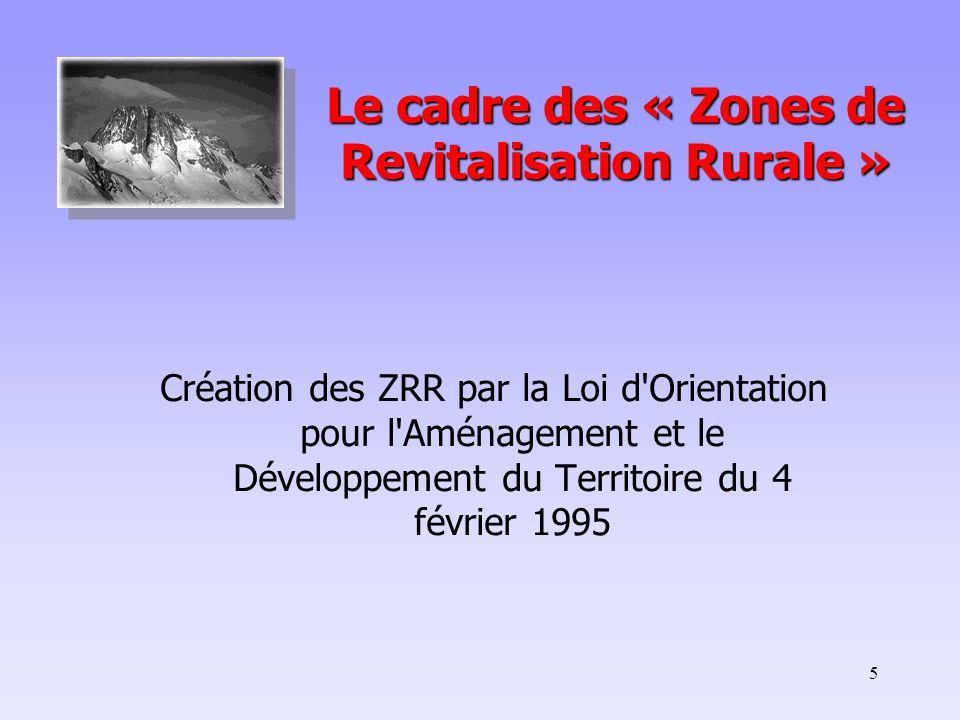 5 Le cadre des « Zones de Revitalisation Rurale » Création des ZRR par la Loi d Orientation pour l Aménagement et le Développement du Territoire du 4 février 1995
