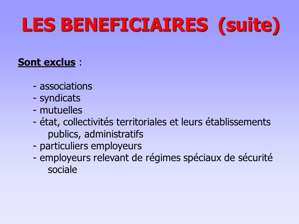 Sont exclus : - associations - syndicats - mutuelles - état, collectivités territoriales et leurs établissements publics, administratifs - particuliers employeurs - employeurs relevant de régimes spéciaux de sécurité sociale LES BENEFICIAIRES (suite)
