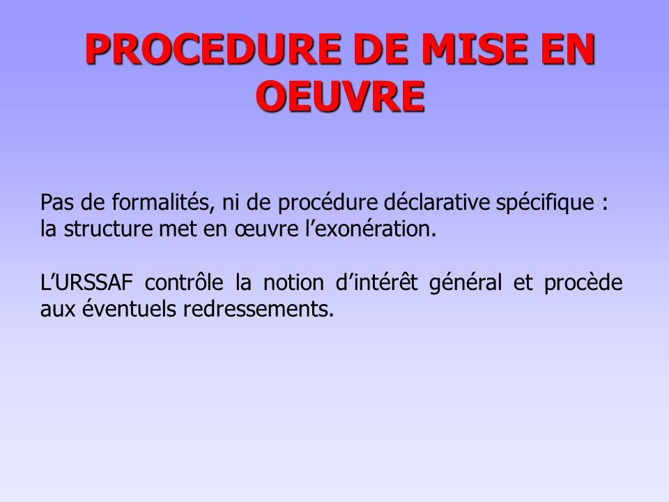 PROCEDURE DE MISE EN OEUVRE Pas de formalités, ni de procédure déclarative spécifique : la structure met en œuvre l'exonération.