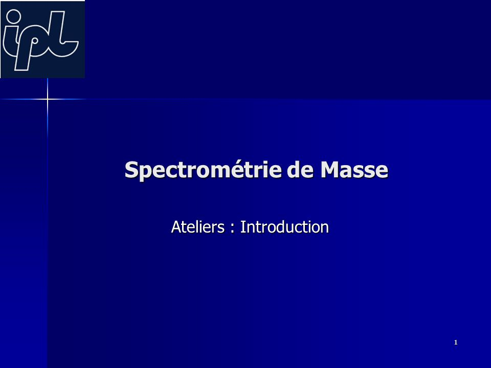 Atelier introduction 2 But des 2 Ateliers Principales méthodes d'identification des composés Expliciter comment la SPECTROMETRIE DE MASSE permet l'identification d'une substance inconnue PURE .