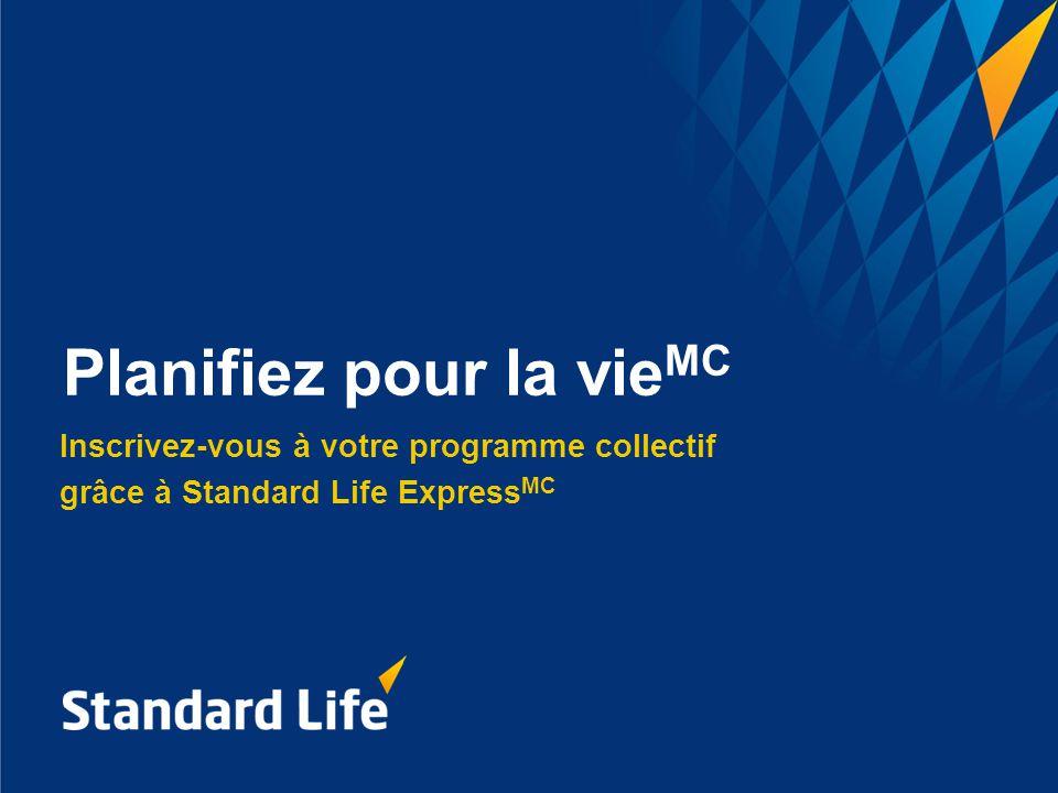 Inscrivez-vous à votre programme collectif grâce à Standard Life Express MC Planifiez pour la vie MC