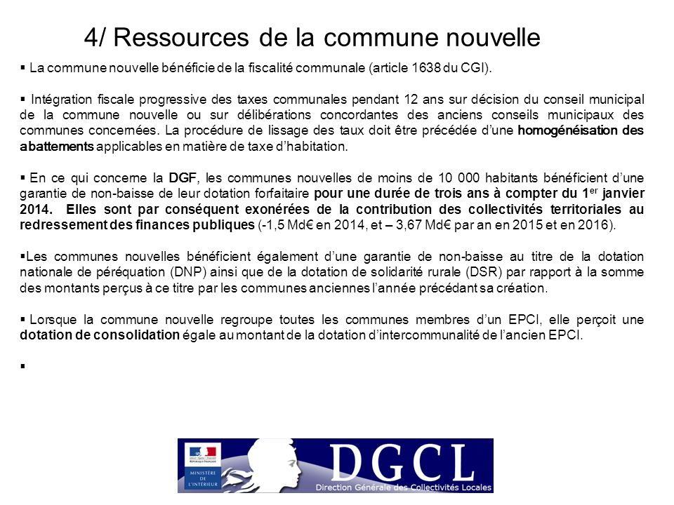 4/ Ressources de la commune nouvelle  La commune nouvelle bénéficie de la fiscalité communale (article 1638 du CGI).  Intégration fiscale progressiv