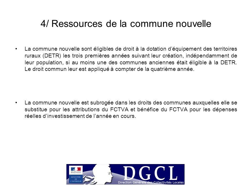 4/ Ressources de la commune nouvelle La commune nouvelle sont éligibles de droit à la dotation d'équipement des territoires ruraux (DETR) les trois pr