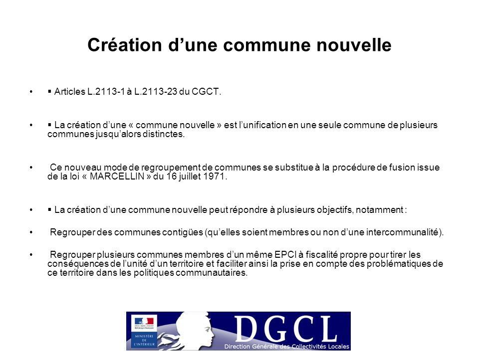 Création d'une commune nouvelle  Articles L.2113-1 à L.2113-23 du CGCT.  La création d'une « commune nouvelle » est l'unification en une seule commu