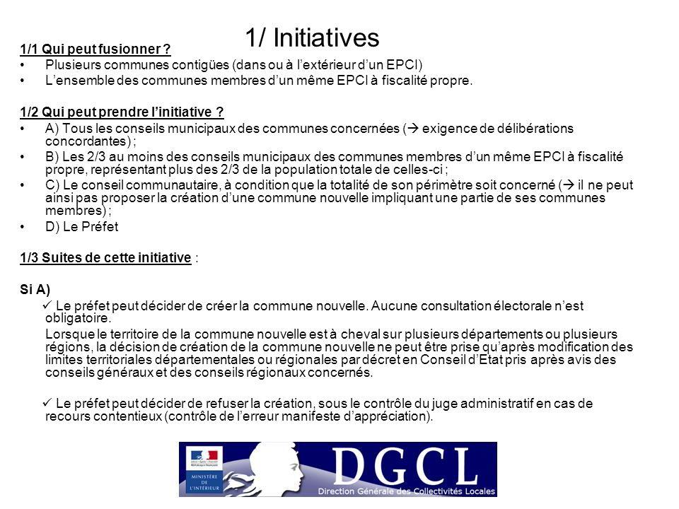 1/ Initiatives 1/1 Qui peut fusionner ? Plusieurs communes contigües (dans ou à l'extérieur d'un EPCI) L'ensemble des communes membres d'un même EPCI