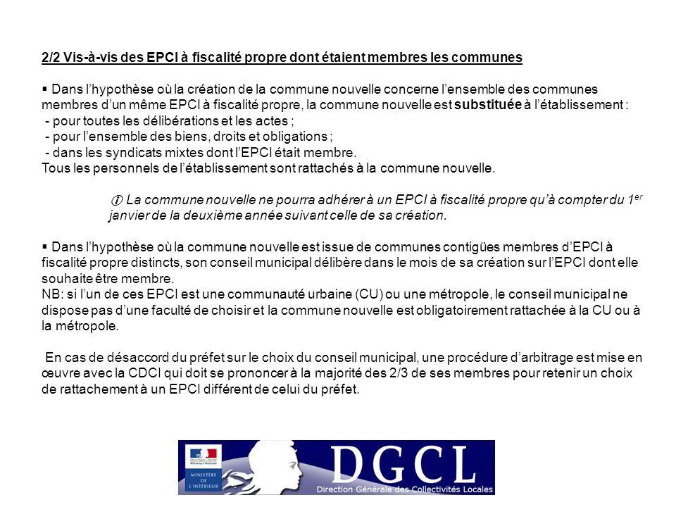 2/2 Vis-à-vis des EPCI à fiscalité propre dont étaient membres les communes  Dans l'hypothèse où la création de la commune nouvelle concerne l'ensemb