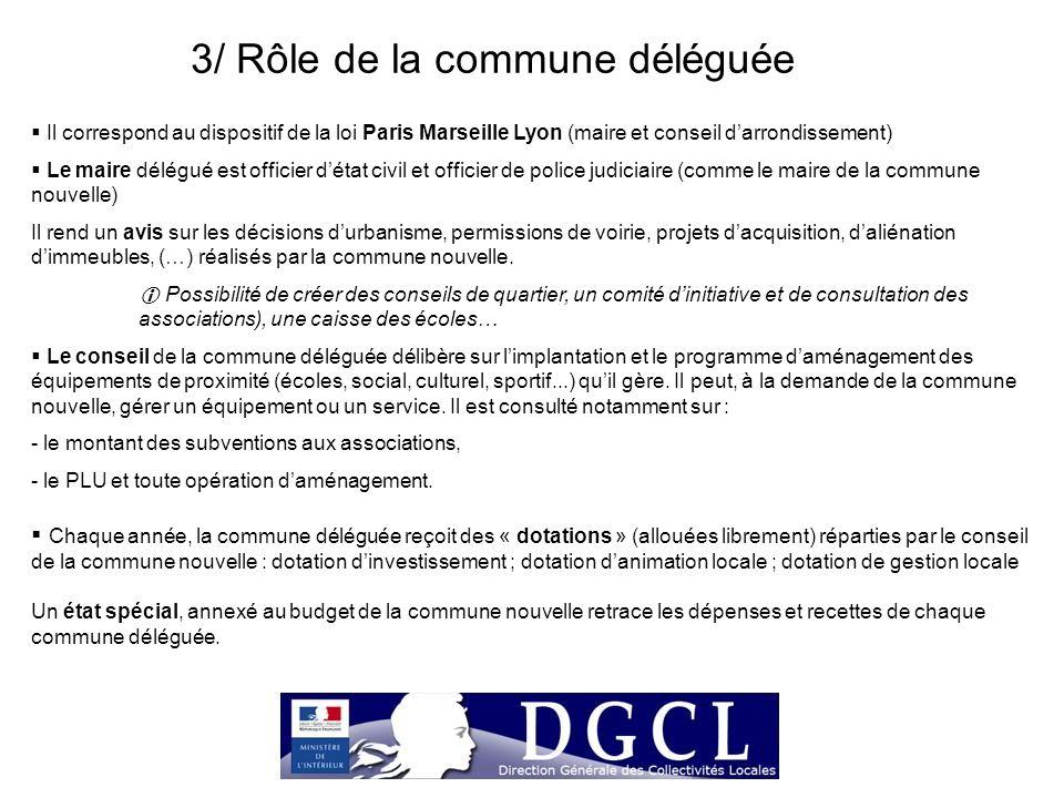 3/ Rôle de la commune déléguée  Il correspond au dispositif de la loi Paris Marseille Lyon (maire et conseil d'arrondissement)  Le maire délégué est
