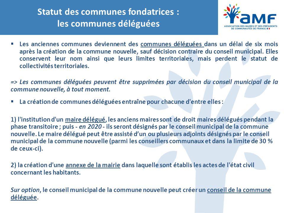 Statut des communes fondatrices : les communes déléguées  Les anciennes communes deviennent des communes déléguées dans un délai de six mois après la