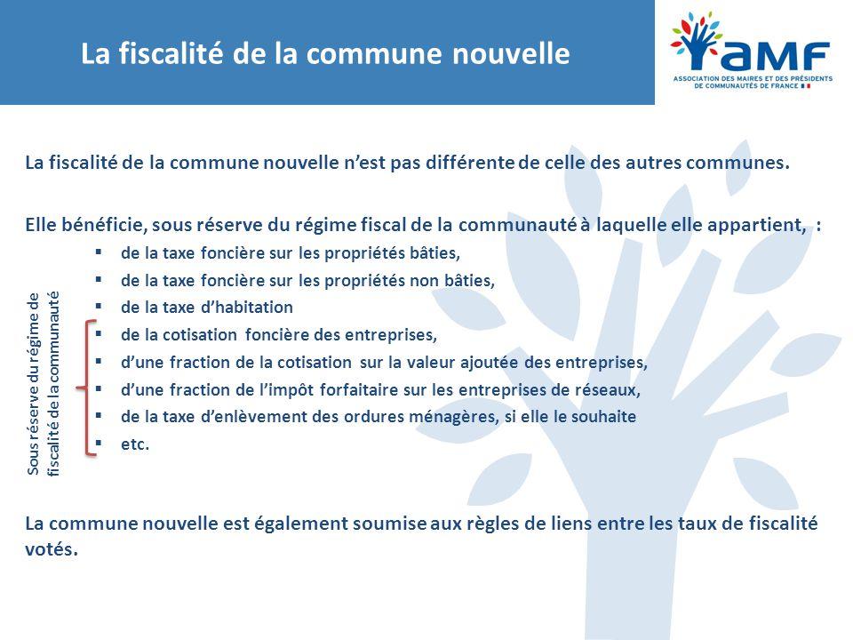 La fiscalité de la commune nouvelle La fiscalité de la commune nouvelle n'est pas différente de celle des autres communes. Elle bénéficie, sous réserv