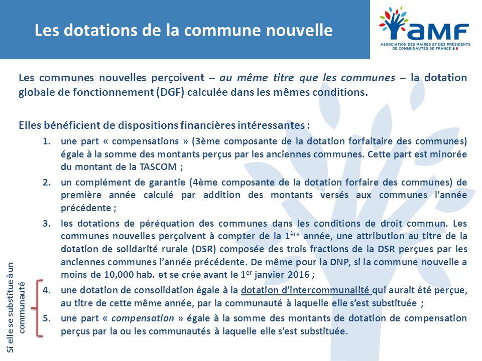 Les dotations de la commune nouvelle Les communes nouvelles perçoivent – au même titre que les communes – la dotation globale de fonctionnement (DGF)