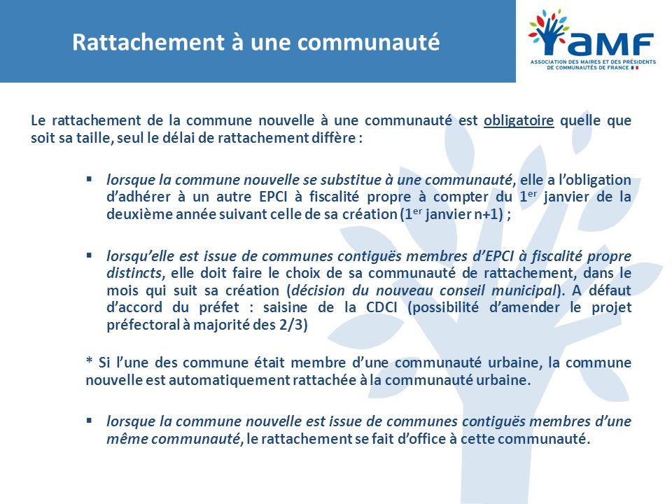 Rattachement à une communauté Le rattachement de la commune nouvelle à une communauté est obligatoire quelle que soit sa taille, seul le délai de ratt