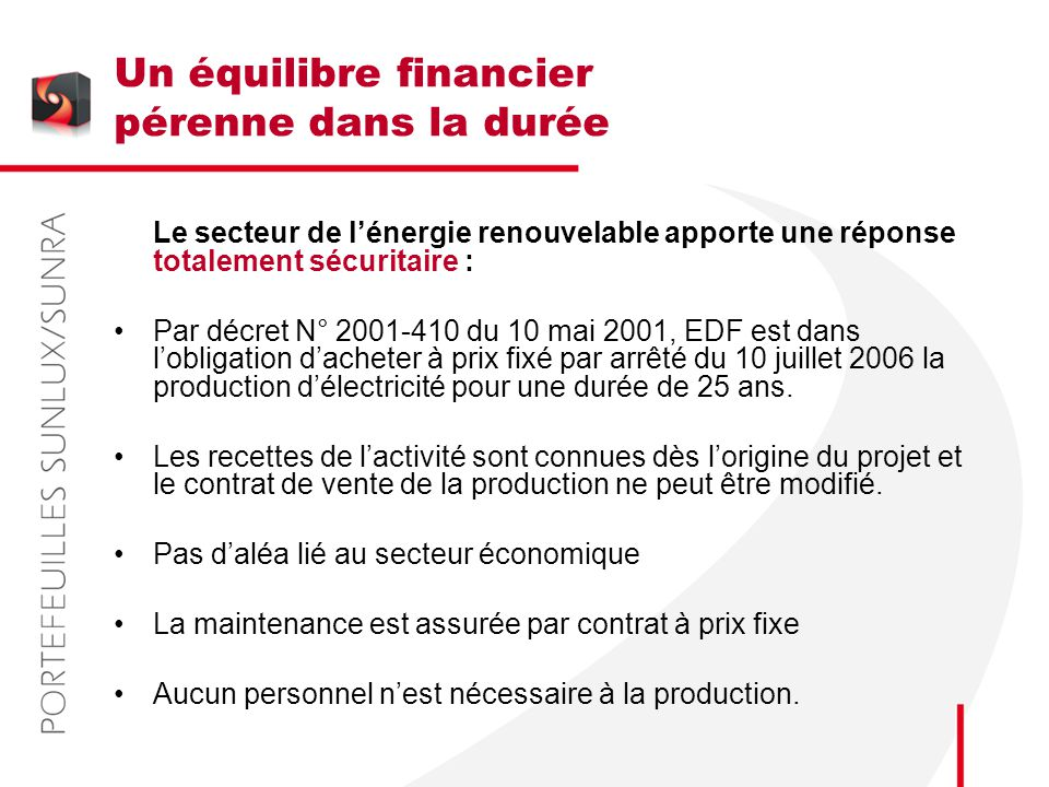Un équilibre financier pérenne dans la durée Le secteur de l'énergie renouvelable apporte une réponse totalement sécuritaire : Par décret N° 2001-410