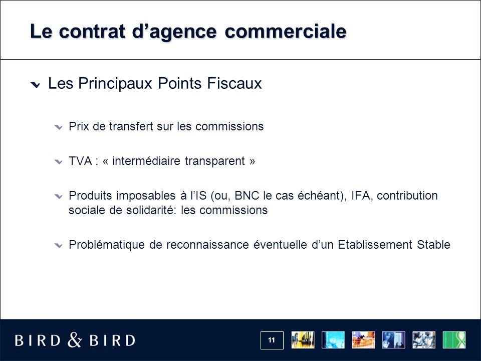 11 Le contrat d'agence commerciale Les Principaux Points Fiscaux Prix de transfert sur les commissions TVA : « intermédiaire transparent » Produits im