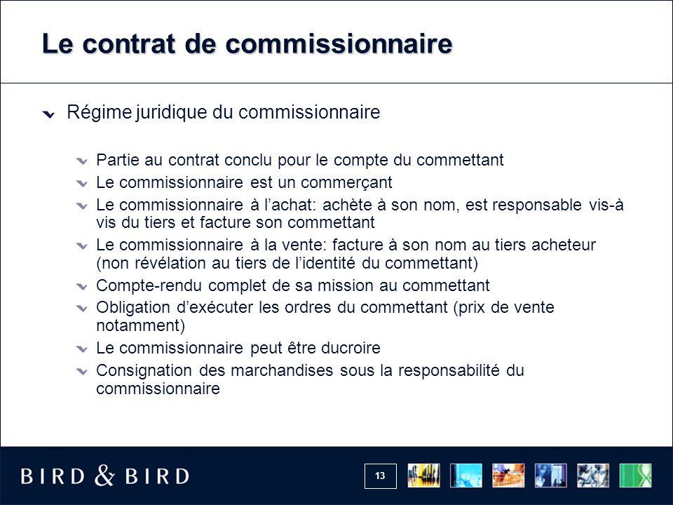13 Le contrat de commissionnaire Régime juridique du commissionnaire Partie au contrat conclu pour le compte du commettant Le commissionnaire est un c