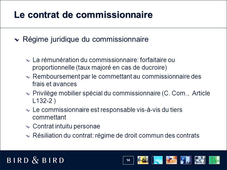 14 Le contrat de commissionnaire Régime juridique du commissionnaire La rémunération du commissionnaire: forfaitaire ou proportionnelle (taux majoré e