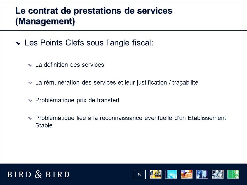 16 Le contrat de prestations de services (Management) Les Points Clefs sous l'angle fiscal: La définition des services La rémunération des services et