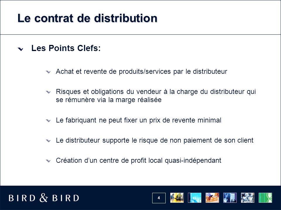4 Le contrat de distribution Les Points Clefs: Achat et revente de produits/services par le distributeur Risques et obligations du vendeur à la charge