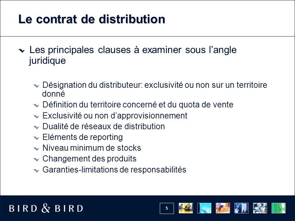 5 Le contrat de distribution Les principales clauses à examiner sous l'angle juridique Désignation du distributeur: exclusivité ou non sur un territoi