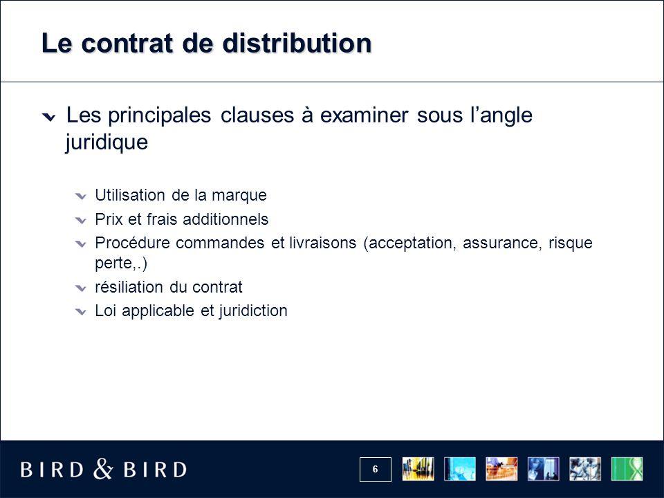 6 Le contrat de distribution Les principales clauses à examiner sous l'angle juridique Utilisation de la marque Prix et frais additionnels Procédure c