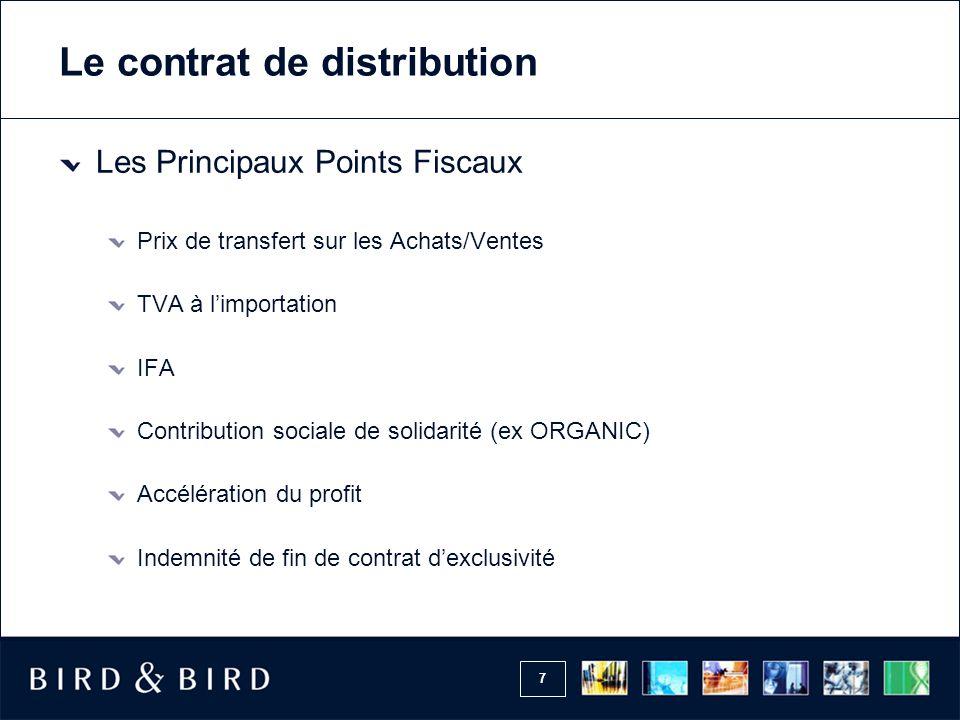 7 Le contrat de distribution Les Principaux Points Fiscaux Prix de transfert sur les Achats/Ventes TVA à l'importation IFA Contribution sociale de sol
