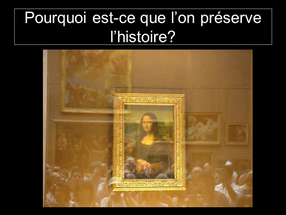 Pourquoi est-ce que l'on préserve l'histoire?