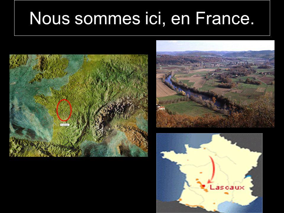 Nous sommes ici, en France.