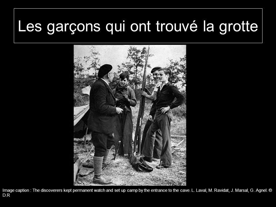 Les garçons qui ont trouvé la grotte Image caption : The discoverers kept permanent watch and set up camp by the entrance to the cave. L. Laval, M. Ra