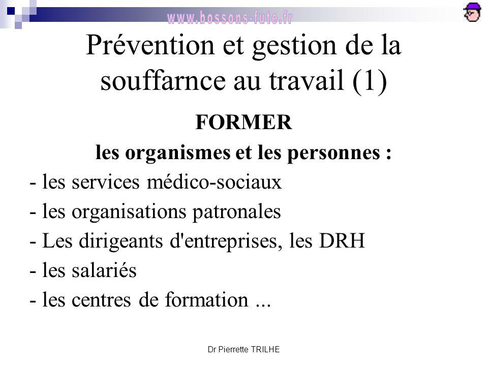 Dr Pierrette TRILHE Prévention et gestion de la souffarnce au travail (1) FORMER les organismes et les personnes : - les services médico-sociaux - les