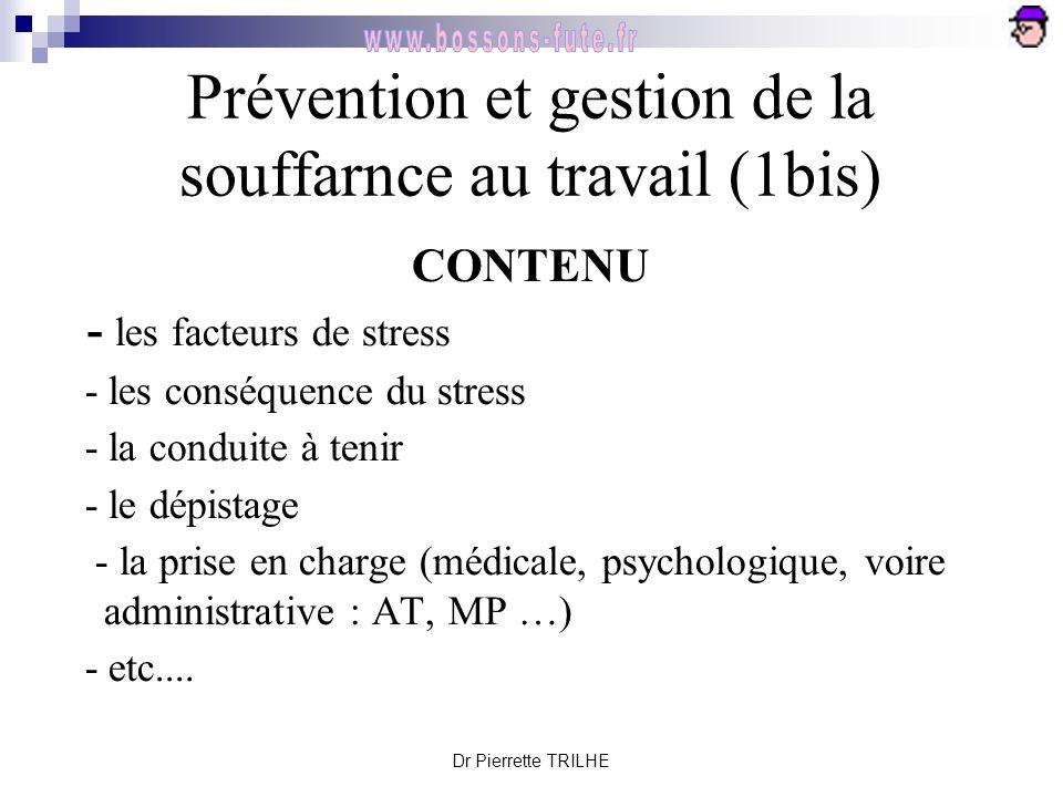 Dr Pierrette TRILHE Prévention et gestion de la souffarnce au travail (1bis) CONTENU - les facteurs de stress - les conséquence du stress - la conduit