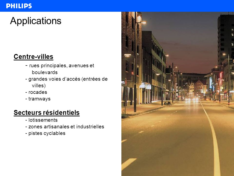 2 Applications Centre-villes - rues principales, avenues et boulevards - grandes voies d'accès (entrées de villes) - rocades - tramways Secteurs résidentiels - lotissements - zones artisanales et industrielles - pistes cyclables