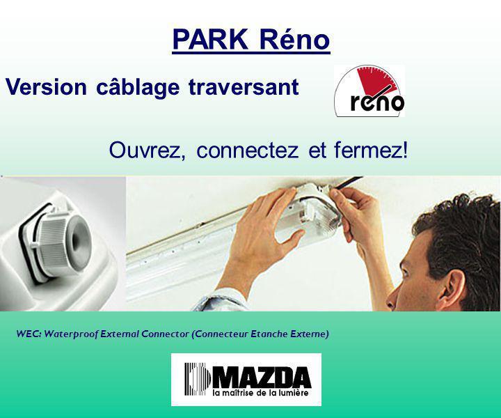 Gamme 100% Réno comprenant: - Luminaire PARK CHOC - lampe(s) & vasque montées couleur: brillant (840) - Connecteur externe: IP66 Gamme: versions polycarbonate 1 & 2 x 36W 1 & 2 x 58W IC, EI, HFP (2x58W) * système breveté Principales innovations