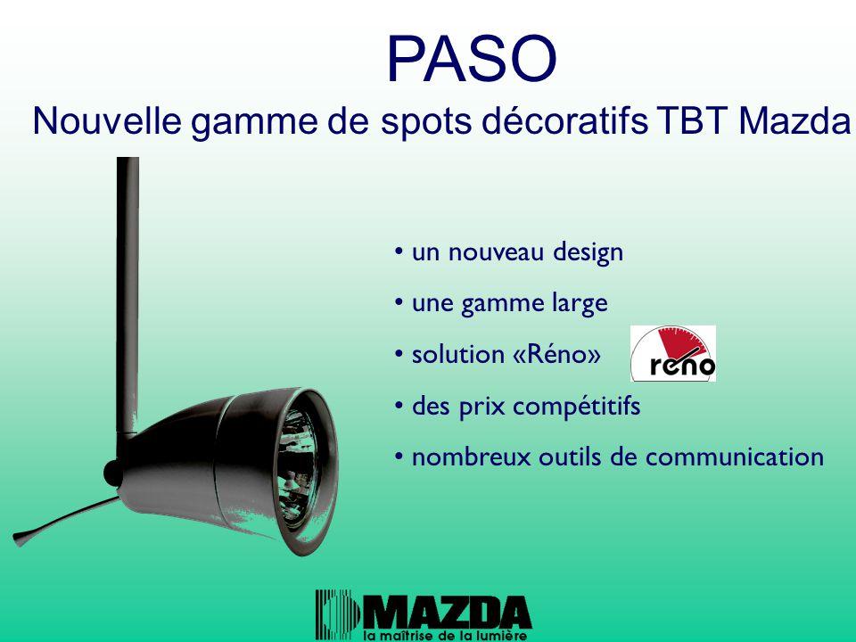 un nouveau design une gamme large solution «Réno» des prix compétitifs nombreux outils de communication Nouvelle gamme de spots décoratifs TBT Mazda PASO