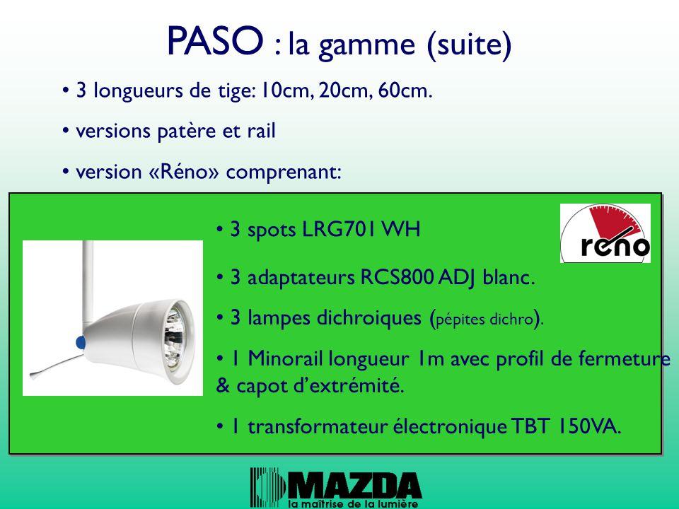 PASO : la gamme (suite) 3 longueurs de tige: 10cm, 20cm, 60cm. versions patère et rail version «Réno» comprenant: 3 spots LRG701 WH 3 adaptateurs RCS8