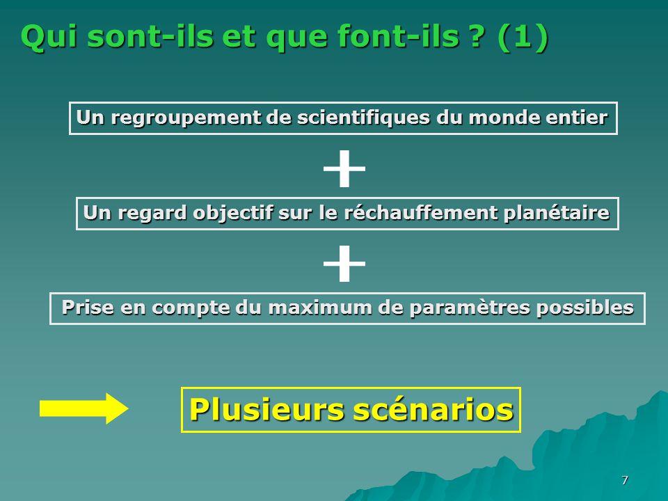 7 Qui sont-ils et que font-ils ? (1) Un regroupement de scientifiques du monde entier Un regard objectif sur le réchauffement planétaire Plusieurs scé