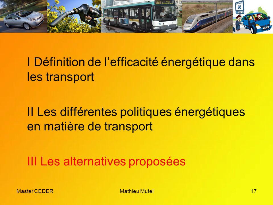 Master CEDERMathieu Mutel17 I Définition de l'efficacité énergétique dans les transport II Les différentes politiques énergétiques en matière de transport III Les alternatives proposées