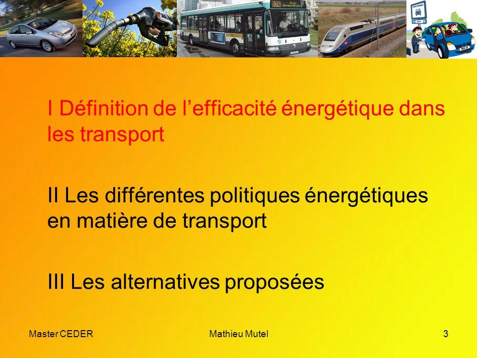 Master CEDERMathieu Mutel3 I Définition de l'efficacité énergétique dans les transport II Les différentes politiques énergétiques en matière de transport III Les alternatives proposées