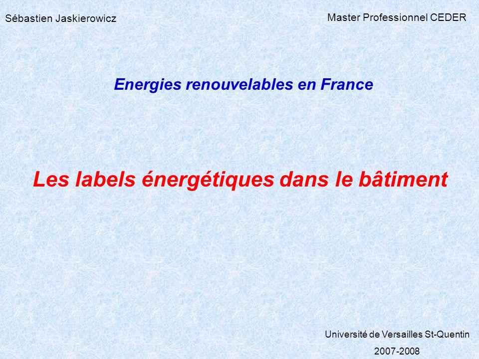 Sébastien Jaskierowicz Master Professionnel CEDER Energies renouvelables en France Les labels énergétiques dans le bâtiment Université de Versailles St-Quentin 2007-2008