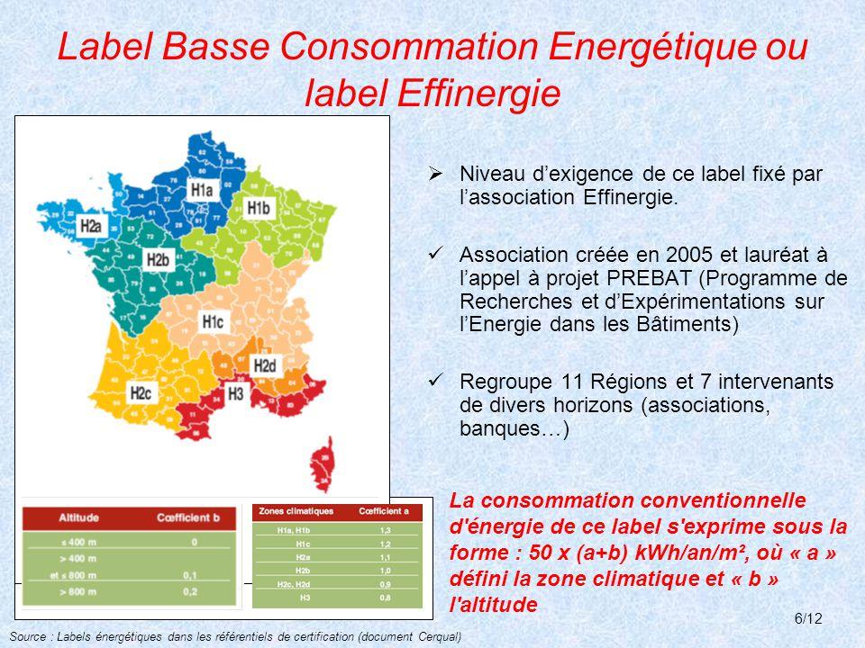 Label Basse Consommation Energétique ou label Effinergie  Niveau d'exigence de ce label fixé par l'association Effinergie.