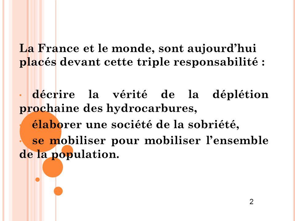La France et le monde, sont aujourd'hui placés devant cette triple responsabilité : décrire la vérité de la déplétion prochaine des hydrocarbures, éla