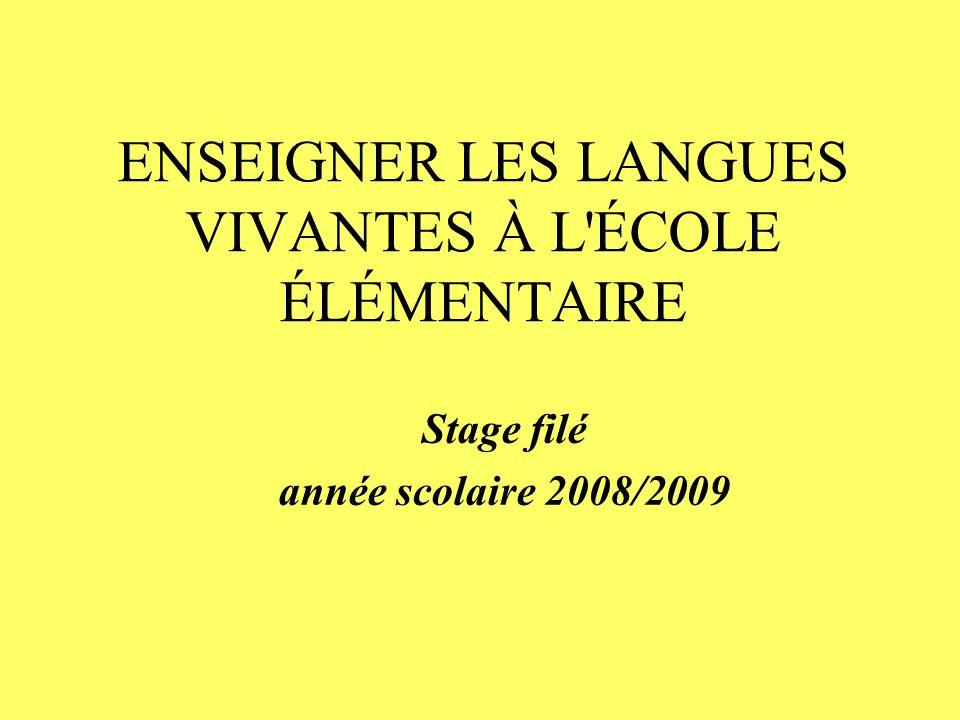 ENSEIGNER LES LANGUES VIVANTES À L ÉCOLE ÉLÉMENTAIRE Stage filé année scolaire 2008/2009
