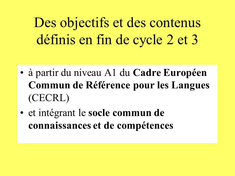 Des objectifs et des contenus définis en fin de cycle 2 et 3 à partir du niveau A1 du Cadre Européen Commun de Référence pour les Langues (CECRL) et intégrant le socle commun de connaissances et de compétences