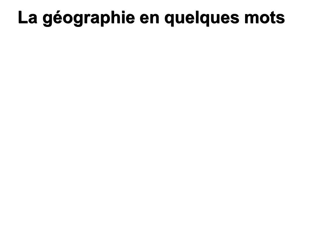 La géographie en quelques mots La géographie en quelques mots